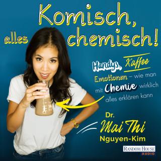 Mai Thi Nguyen-Kim: Komisch, alles chemisch