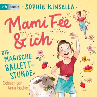 Sophie Kinsella: Mami Fee & ich 03 - Die magische Ballettstunde