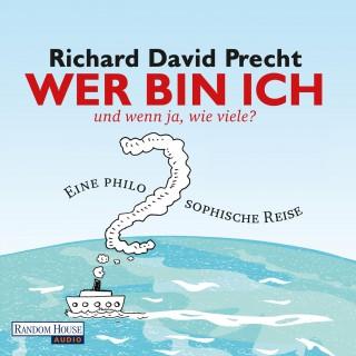 Richard David Precht: Wer bin ich - und wenn ja wie viele?