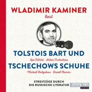 Wladimir Kaminer: Tolstois Bart und Tschechows Schuhe