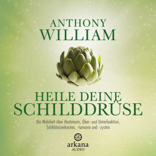 Anthony William: Heile deine Schilddrüse