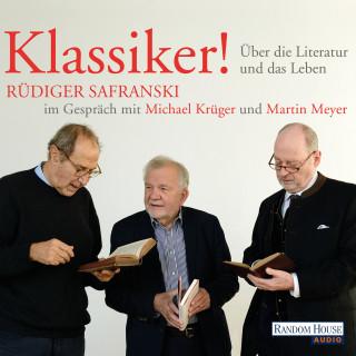 Rüdiger Safranski, Michael Krüger, Martin Meyer: Klassiker! Über die Literatur und das Leben