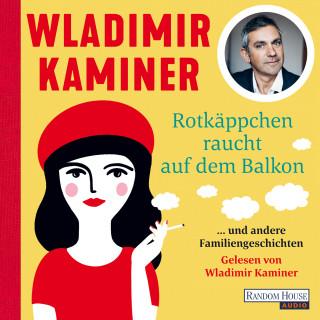 Wladimir Kaminer: Rotkäppchen raucht auf dem Balkon