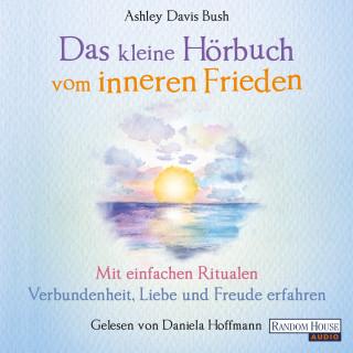 Ashley Davis Bush: Das kleine Hör-Buch vom inneren Frieden