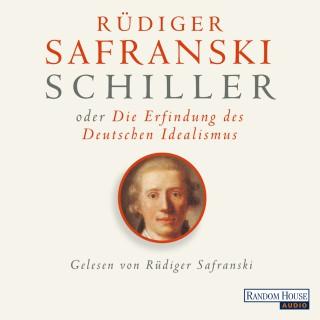 Rüdiger Safranski: Schiller oder die Erfindung des Deutschen Idealismus