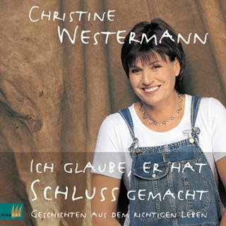 Christine Westermann: Ich glaube, er hat Schluß gemacht (Ungekürzt)