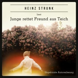 Heinz Strunk: Junge rettet Freund aus Teich (ungekürzt)