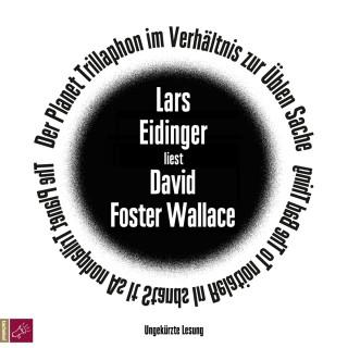 David Foster Wallace: Der Planet Trillaphon im Verhältnis zur Üblen Sache (ungekürzt)