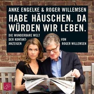 Roger Willemsen: Habe Häuschen. Da würden wir leben. - Die wunderbare Welt der Kontaktanzeigen