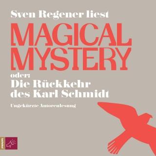 Sven Regener: Magical Mystery oder: Die Rückkehr des Karl Schmidt