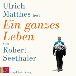 Robert Seethaler: Ein ganzes Leben (Ungekürzt)