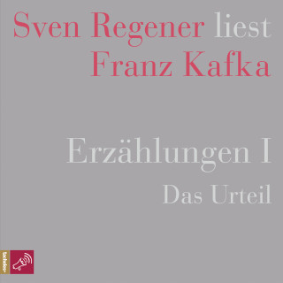 Franz Kafka: Erzählungen 1 - Das Urteil - Sven Regener liest Franz Kafka