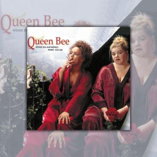 Queen Bee: Wenn Du Aufhörst Fang Ich An