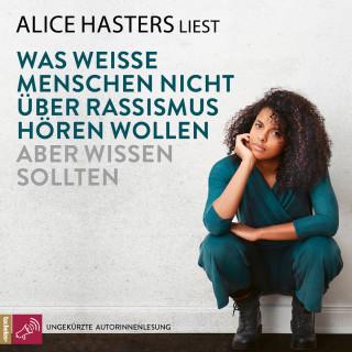 Alice Hasters: Was weiße Menschen nicht über Rassismus hören wollen aber wissen sollten (ungekürzt)