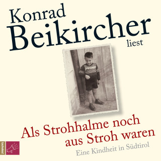 Konrad Beikircher: Als Strohhalme noch aus Stroh waren (Ungekürzt)