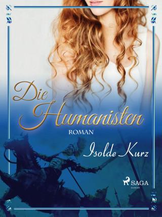 Isolde Kurz: Die Humanisten Eine Novelle
