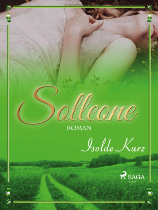 Isolde Kurz: Solleone. Eine Geschichte von Liebe und Tod