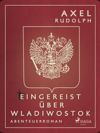 Axel Rudolph: Eingereist über Wladiwostok