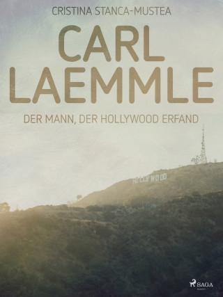 Cristina Stanca-Mustea: Carl Laemmle - Der Mann der Hollywood erfand
