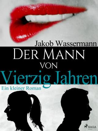 Jakob Wassermann: Der Mann von vierzig Jahren