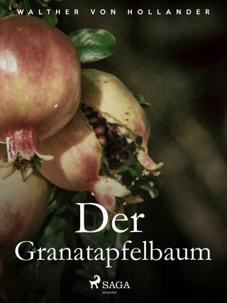 Walther von Hollander: Der Granatapfelbaum