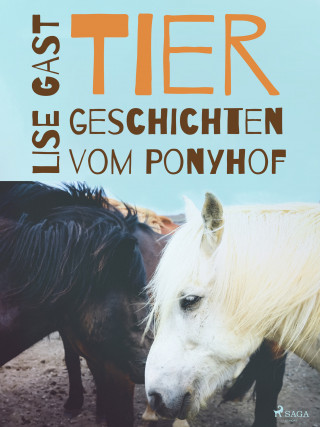 Lise Gast: Tiergeschichten vom Ponyhof