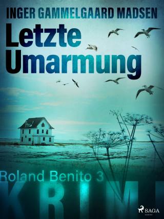 Inger Gammelgaard Madsen: Letzte Umarmung - Roland Benito-Krimi 3