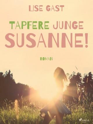 Lise Gast: Tapfere junge Susanne!