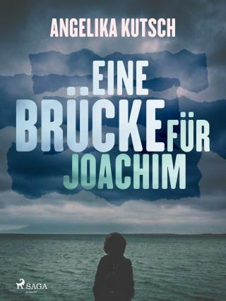 Angelika Kutsch: Eine Brücke für Joachim