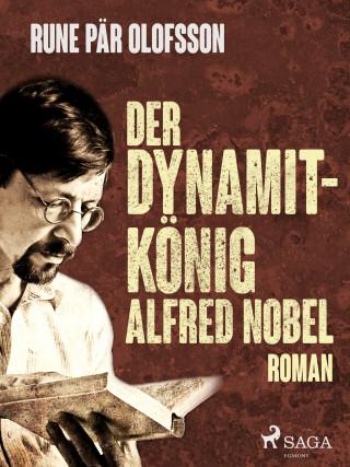 Rune Pär Olofsson: Der Dynamitkönig Alfred Nobel