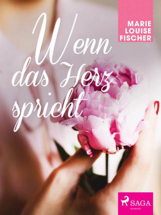Marie Louise Fischer: Wenn das Herz spricht