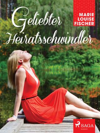 Marie Louise Fischer: Geliebter Heiratsschwindler
