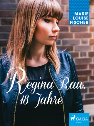 Marie Louise Fischer: Regina Rau, 18 Jahre