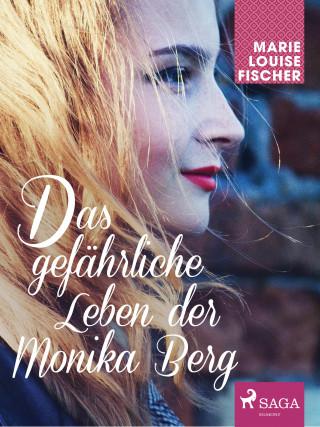 Marie Louise Fischer: Das gefährliche Leben der Monika Berg