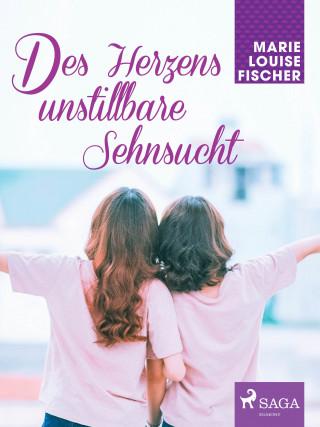 Marie Louise Fischer: Des Herzens unstillbare Sehnsucht