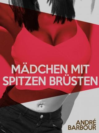 André Barbour: Mädchen mit spitzen Brüsten