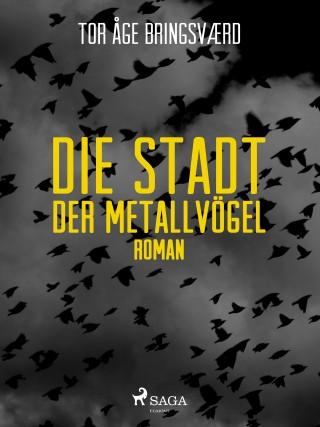 Tor Åge Bringsværd: Die Stadt der Metallvögel