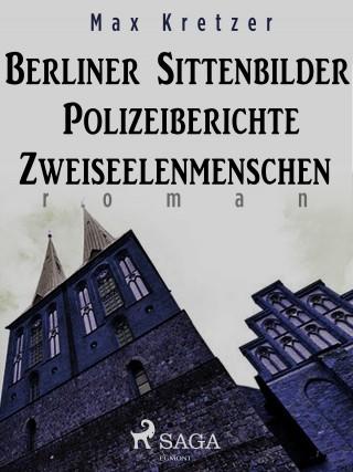 Max Kretzer: Berliner Sittenbilder. Polizeiberichte. Zweiseelenmenschen