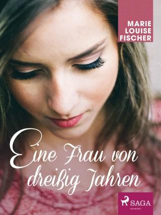 Marie Louise Fischer: Eine Frau von dreißig Jahren