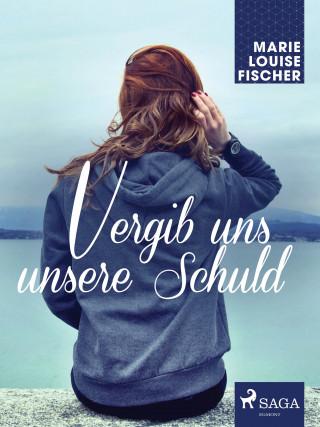 Marie Louise Fischer: Vergib uns unsere Schuld