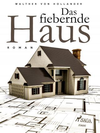 Walther von Hollander: Das fiebernde Haus