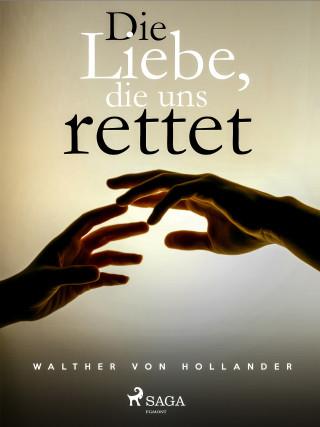Walther von Hollander: Die Liebe, die uns rettet
