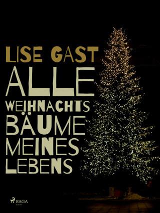 Lise Gast: Alle Weihnachtsbäume meines Lebens