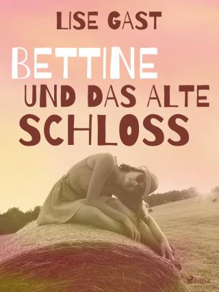 Lise Gast: Bettine und das alte Schloss
