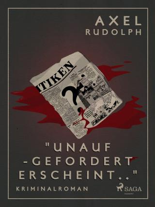 Axel Rudolph: Unaufgefordert erscheint