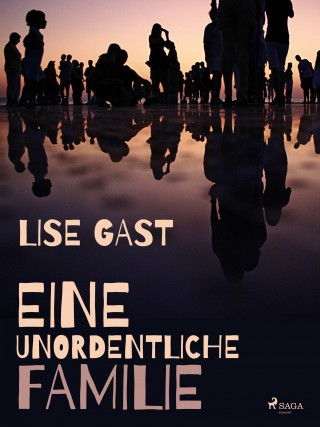 Lise Gast: Eine unordentliche Familie