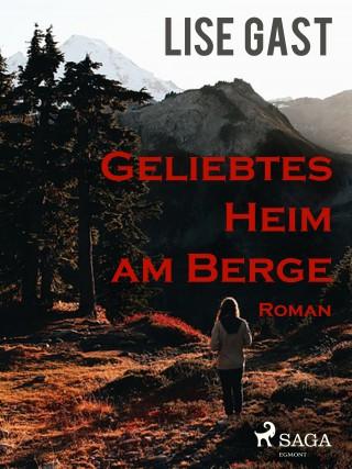 Lise Gast: Geliebtes Heim am Berge