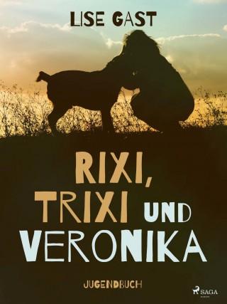 Lise Gast: Rixi Trixi und Veronika