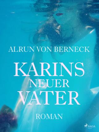 Alrun von Berneck: Karins neuer Vater