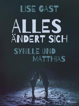 Lise Gast: Alles ändert sich - Sybille und Matthias